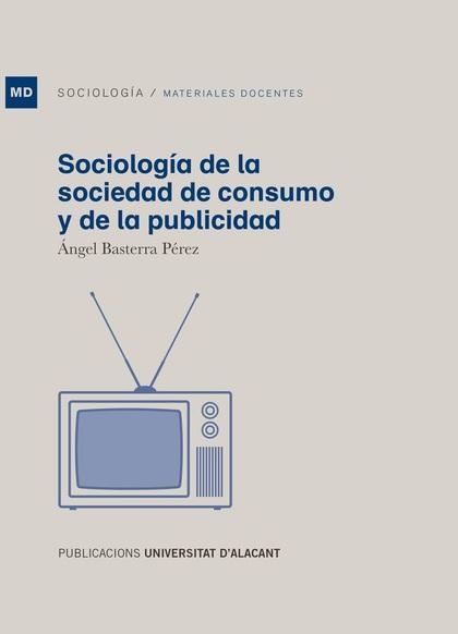 SOCIOLOGÍA DE LA SOCIEDAD DE CONSUMO Y DE LA PUBLICIDAD