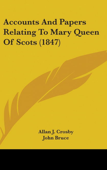 ACCOUNTS AND PAPERS RELATING TO MARY QUEEN OF SCOTS (1847)