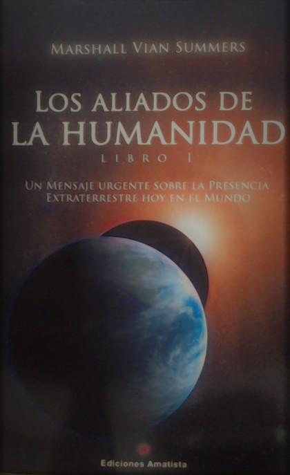 LOS ALIADOS DE LA HUMANIDAD. LIBRO UNO. UN MENSAJE URGENTE SOBRE LA PRESENCIA EXTRATERRESTRE HO