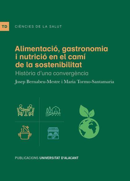ALIMENTACIÓ, GASTRONOMIA I NUTRICIÓ EN EL CAMÍ DE LA SOSTENIBILITAT. HISTÒRIA D´UNA CONVERGÈNCI