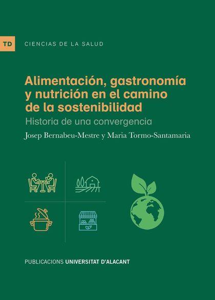 ALIMENTACIÓN, GASTRONOMÍA Y NUTRICIÓN EN EL CAMINO DE LA SOSTENIBILIDAD. HISTORIA DE UNA CONVER