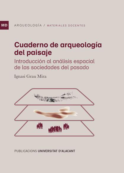 CUADERNO DE ARQUEOLOGÍA DEL PAISAJE. INTRODUCCIÓN AL ANÁLISIS ESPACIAL DE LAS SOCIEDADES DEL PA