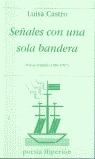 SEÑALES CON UNA SOLA BANDERA: POESÍA REUNIDA 1984-1997