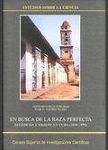EN BUSCA DE LA RAZA PERFECTA : EUGENESIA E HIGIENE EN CUBA (1898-1958)