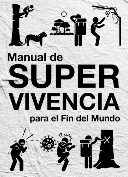 MANUAL DE SUPERVIVENCIA. PARA EL FIN DEL MUNDO