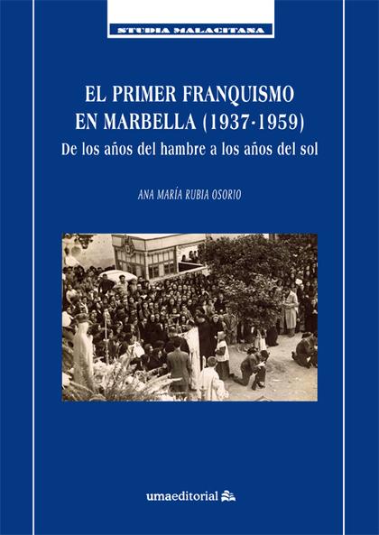 EL PRIMER FRANQUISMO EN MARBELLA (1937-1959). DE LOS AÑOS DEL HAMBRE A LOS AÑOS DEL SOL