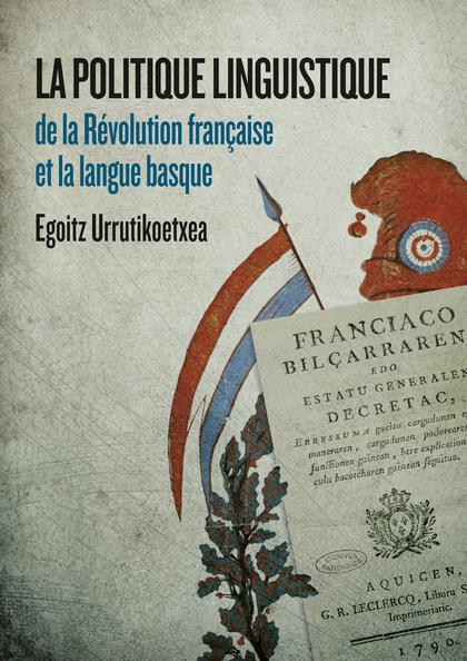 LA POLITIQUE LINGUISTIQUE DE LA RÉVOLUTION FRANÇAISE ET LA LANGUE BASQUE.
