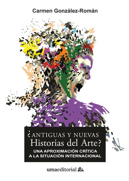 ¿ANTIGUAS Y NUEVAS HISTORIAS DEL ARTE?. UNA APROXIMACIÓN CRÍTICA A LA SITUACIÓN INTERNACIONAL