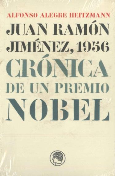 JUAN RAMÓN JIMÉNEZ, 1956 : CRÓNICA DE UN PREMIO NOBEL