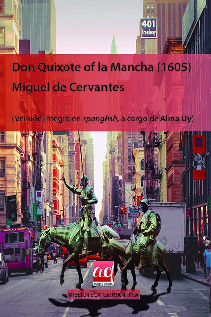 DON QUIXOTE OF LA MANCHA (1605). VERSIÓN ÍNTEGRA EN  SPANGLISH, A CARGO DE ALMA UY
