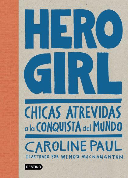 HERO GIRL. CHICAS ATREVIDAS A LA CONQUISTA DEL MUNDO