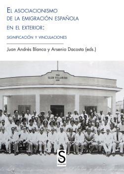 EL ASOCIACIONISMO DE LA EMIGRACIÓN ESPAÑOLA EN EL EXTERIOR : SIGNIFICACIÓN Y VINCULACIONES