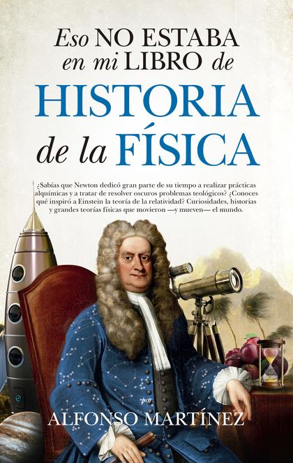 ESO NO ESTABA EN MI LIBRO DE HISTORIA DE LA FISICA.