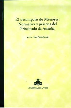 EL DESAMPARO DE MENORES : NORMATIVA Y PRÁCTICA DEL PRINCIPADO DE ASTURIAS