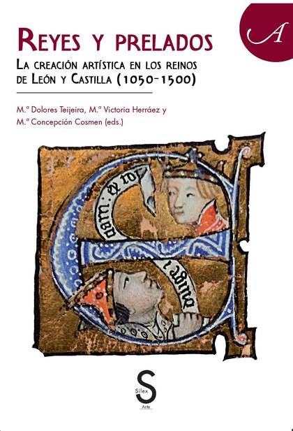 REYES Y PRELADOS. LA CREACIÓN ARTÍSTICA EN LOS REINOS DE LEÓN Y CASTILLA (1050-1500)