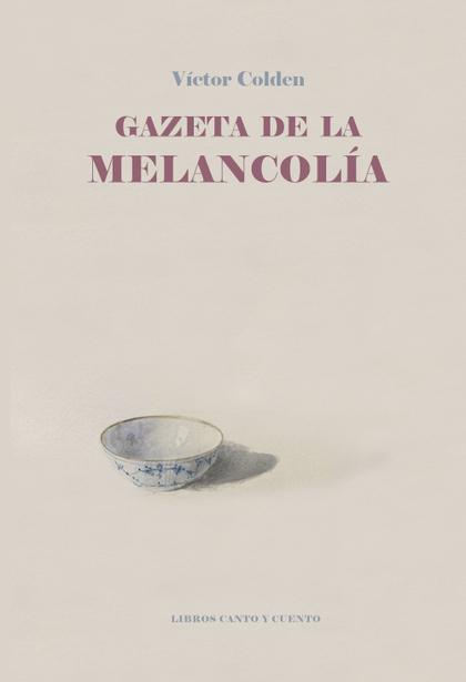 GAZETA DE LA MELANCOLÍA. PROSAS DE EVOCACIÓN Y EVAGACIÓN