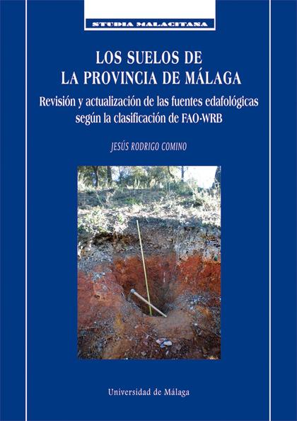 LOS SUELOS DE LA PROVINCIA DE MÁLAGA. REVISIÓN Y ACTUALIZACIÓN DE LAS FUENTES EDAFOLÓGICAS SEGÚ