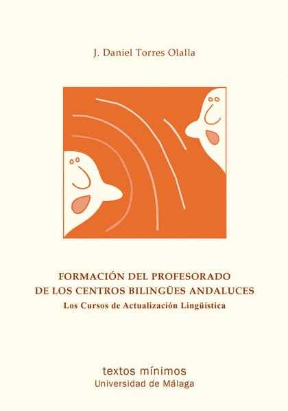 FORMACIÓN DEL PROFESORADO DE LOS CENTROS BILINGÜES ANDALUCES : LOS CURSOS DE ACTUALIZACIÓN LING