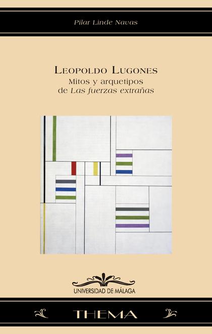 LEOPOLDO LUGONES : MITOS Y ARQUETIPOS DE LAS FUERZAS EXTRAÑAS