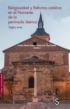 RELIGIOSIDAD Y REFORMA CATÓLICA EN EL NOROESTE DE LA PENÍNSULA IBÉRICA          SIGLOS XV-XIX