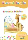 PROYECTO EL CIRCO DE PAMPITO, EDUCACIÓN INFANTIL, 0-1 AÑOS, 1 CICLO. PROPUESTA DIDÁCTICA. GUÍA