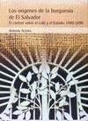 LOS ORÍGENES DE LA BURGUESÍA DE EL SALVADOR : EL CONTROL SOBRE EL CAFÉ Y EL ESTADO. 1848-1890