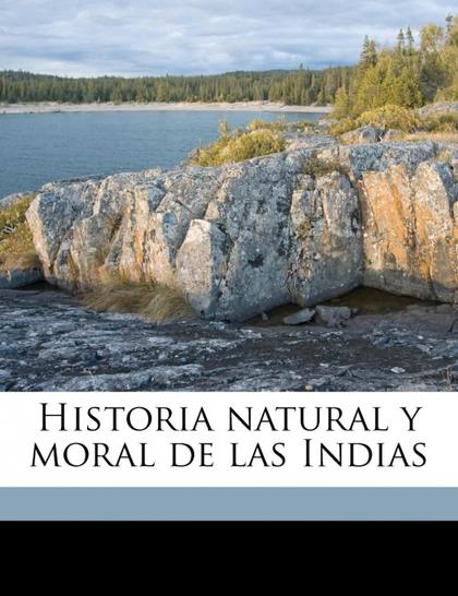 HISTORIA NATURAL Y MORAL DE LAS INDIAS VOLUME 01