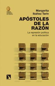APÓSTOLES DE LA RAZÓN. LA REPRESIÓN POLÍTICA EN LA EDUCACIÓN