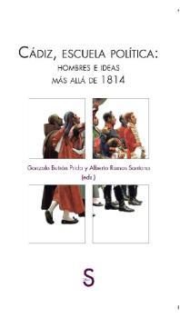 CÁDIZ, ESCUELA POLÍTICA: HOMBRES E IDEAS MÁS ALLÁ DE 1814.
