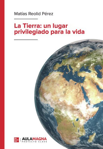 LA TIERRA: UN LUGAR PRIVILEGIADO PARA LA VIDA.