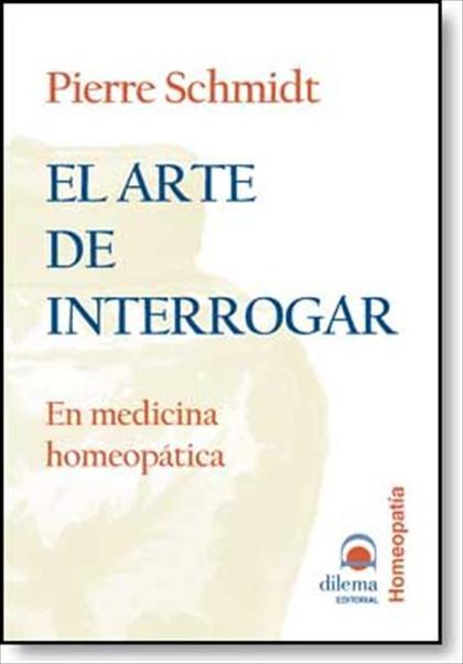 EL ARTE DE INTERROGAR : EN MEDICINA HOMEOPÁTICA