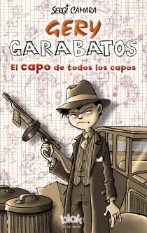 GERY GARABATOS. EL CAPO DE TODOS LOS CAPOS