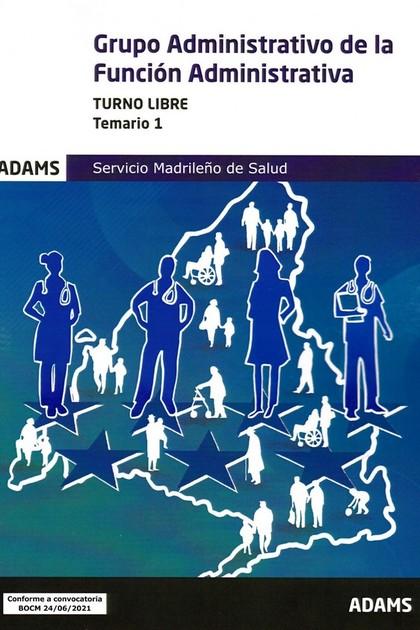 GRUPO ADMINISTRATIVO DE LA FUNCION ADMINISTRATIVA ( TURNO LIBRE) - TEMARIO 1. SERVICIO MADRILEÑ