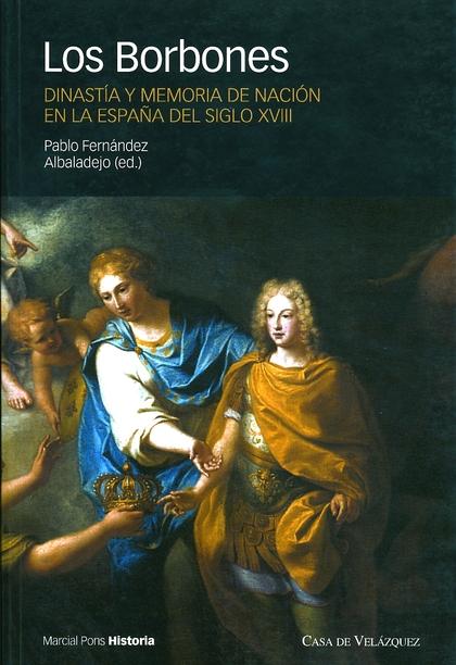 LOS BORBONES: DINASTÍA Y MEMORIA DE NACIÓN EN LA ESPAÑA DEL SIGLO XVII
