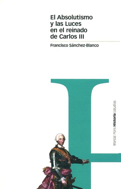 EL ABSOLUTISMO Y LAS LUCES EN EL REINADO DE CARLOS III