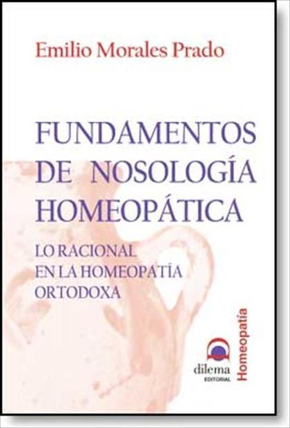 FUNDAMENTOS DE NOSOLOGÍA HOMEOPÁTICA : LO RACIONAL EN LA HOMEOPATÍA ORTODOXA