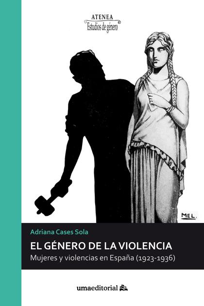 EL GÉNERO DE LA VIOLENCIA : MUJERES Y VIOLENCIAS EN ESPAÑA, 1923-1936