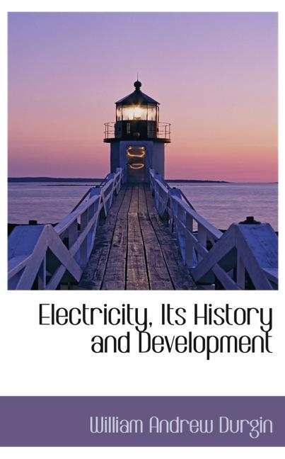 Electricity, Its History and Development