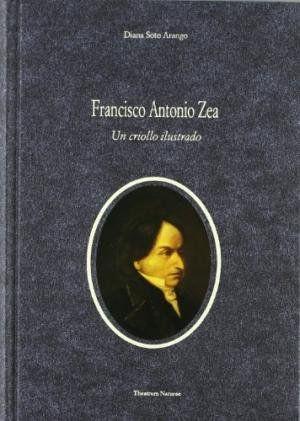 FRANCISCO ANTONIO ZEA: UN CRIOLLO ILUSTRADO