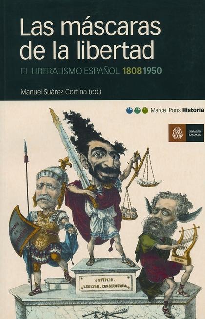 LAS MÁSCARAS DE LA LIBERTAD: EL LIBERALISMO ESPAÑOL 1808-1950