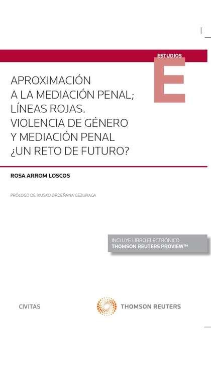 APROXIMACIÓN A LA MEDIACIÓN PENAL. (DÚO). LÍNEAS ROJAS,  VIOLENCIA DE GÉNERO Y MEDIACIÓN PENAL,