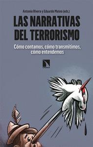 LAS NARRATIVAS DEL TERRORISMO. CÓMO CONTAMOS, CÓMO TRANSMITIMOS, CÓMO ENTENDEMOS