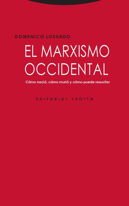 EL MARXISMO OCCIDENTAL. CÓMO NACIÓ, CÓMO MURIÓ Y CÓMO PUEDE RESUCITAR