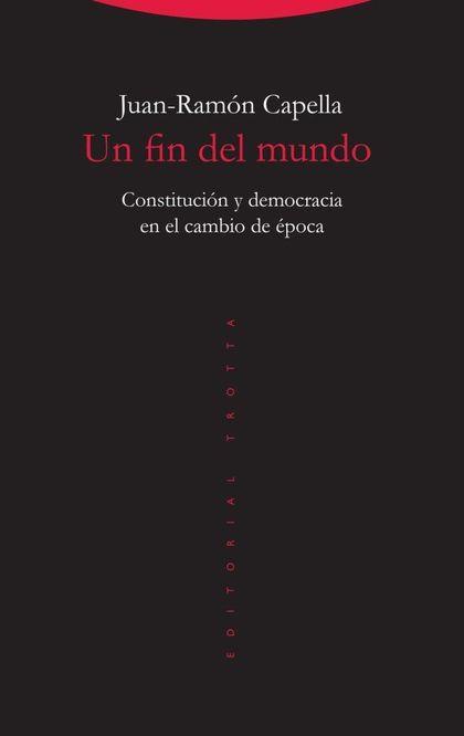 UN FIN DEL MUNDO. CONSTITUCIÓN Y DEMOCRACIA EN EL CAMBIO DE ÉPOCA