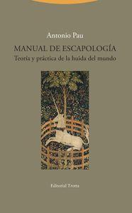 MANUAL DE ESCAPOLOGÍA. TEORÍA Y PRÁCTICA DE LA HUIDA DEL MUNDO
