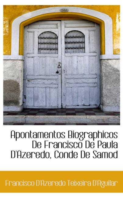 Apontamentos Biographicos De Francisco De Paula D`Azeredo, Conde De Samodães