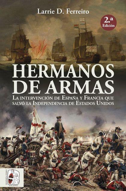 HERMANOS DE ARMAS. LA INTERVENCIÓN DE ESPAÑA Y FRANCIA QUE SALVÓ LA INDEPENDENCIA DE ESTADOS UN