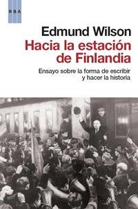 HACIA LA ESTACION DE FINLANDIA. ENSAYO SOBRE LA FORMA DE ESCRIBIR Y HACER HISTORIA