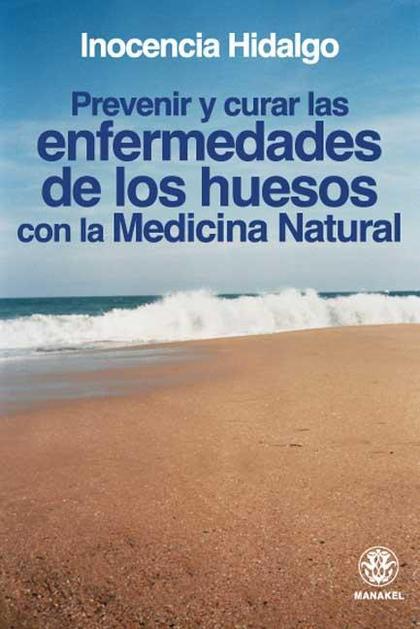 PREVENIR Y CURAR LAS ENFERMEDADES DE LOS HUESOS CON LA MEDICINA NATURAL