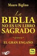 LA BIBLIA NO ES UN LIBRO SAGRADO. EL GRAN ENGAÑO